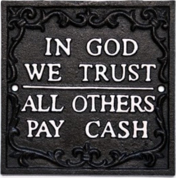 Spreuk In God we trustall others pay cash